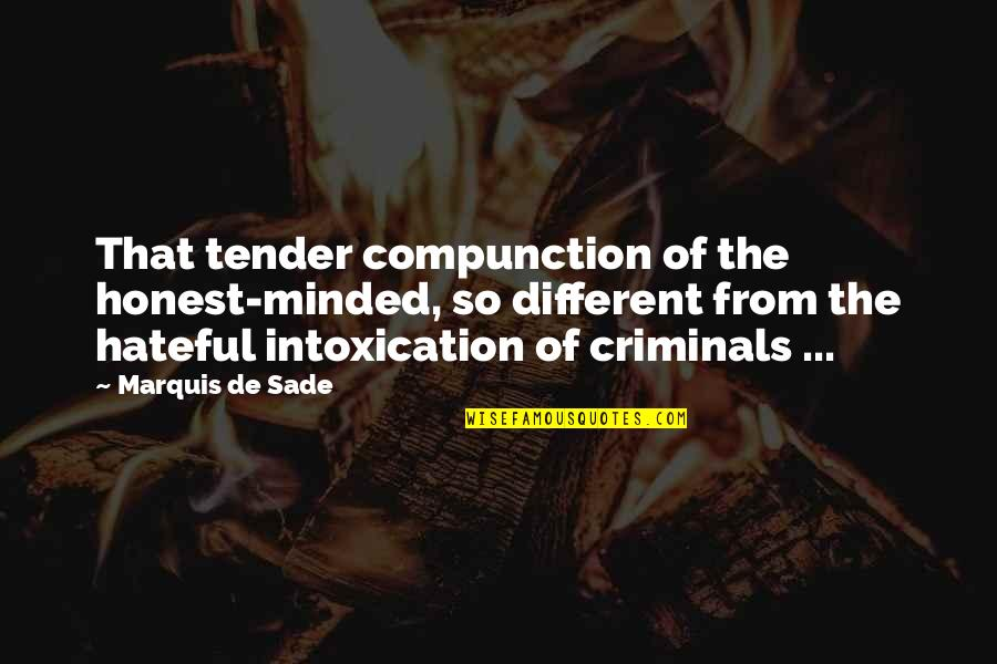I'm Kind Hearted Quotes By Marquis De Sade: That tender compunction of the honest-minded, so different