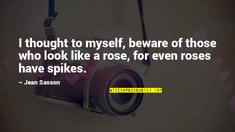 I'm Like A Rose Quotes By Jean Sasson: I thought to myself, beware of those who