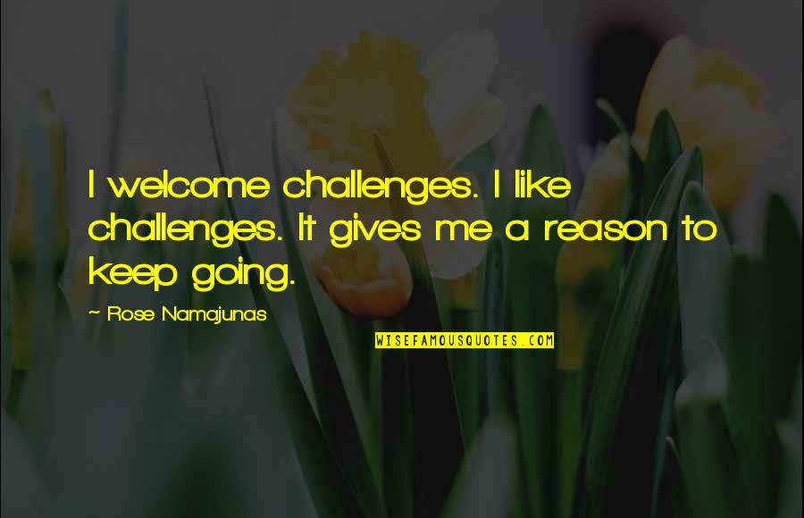 I'm Like A Rose Quotes By Rose Namajunas: I welcome challenges. I like challenges. It gives
