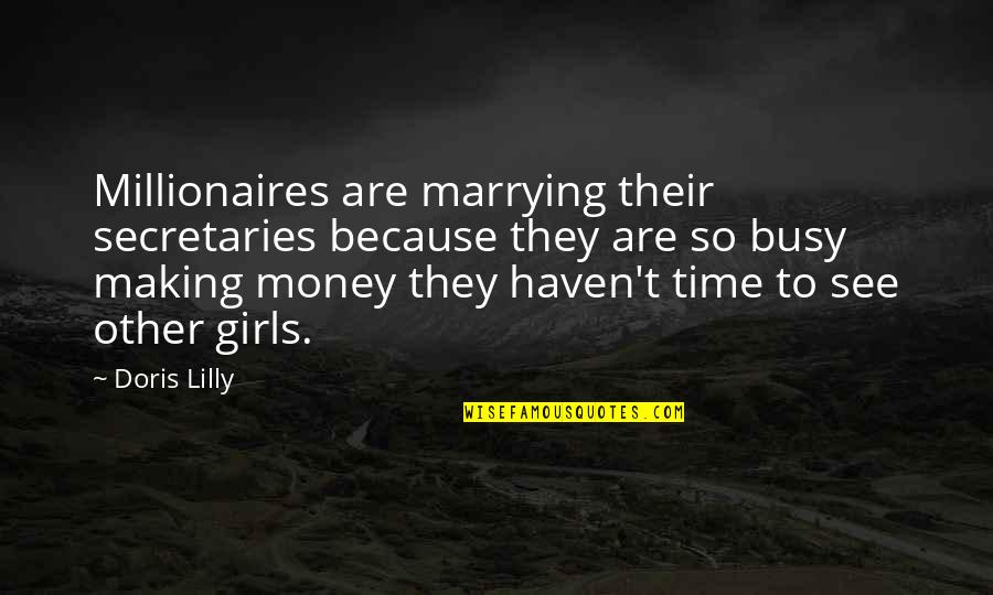 I'm Marrying You Because Quotes By Doris Lilly: Millionaires are marrying their secretaries because they are