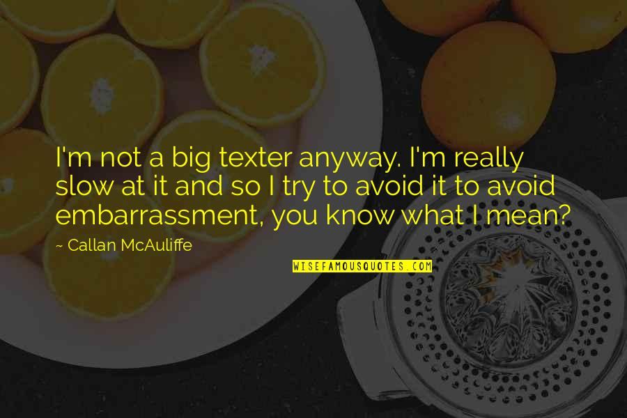 I'm Mean Quotes By Callan McAuliffe: I'm not a big texter anyway. I'm really