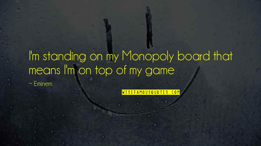 I'm Mean Quotes By Eminem: I'm standing on my Monopoly board that means