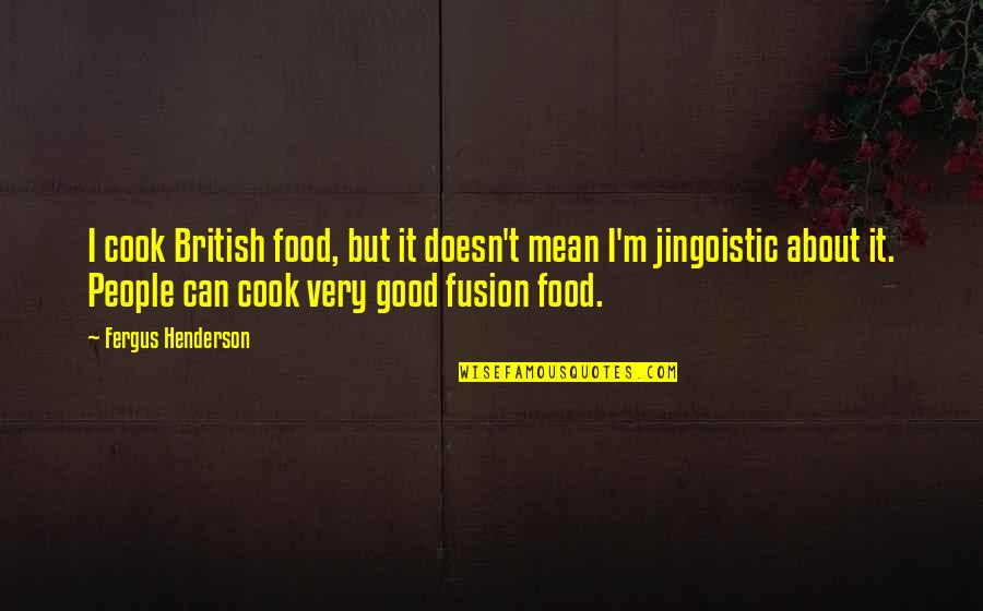 I'm Mean Quotes By Fergus Henderson: I cook British food, but it doesn't mean