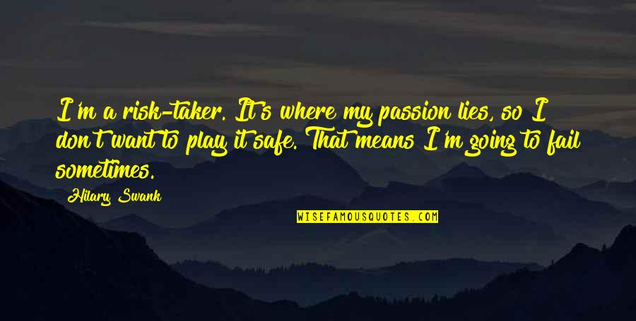 I'm Mean Quotes By Hilary Swank: I'm a risk-taker. It's where my passion lies,