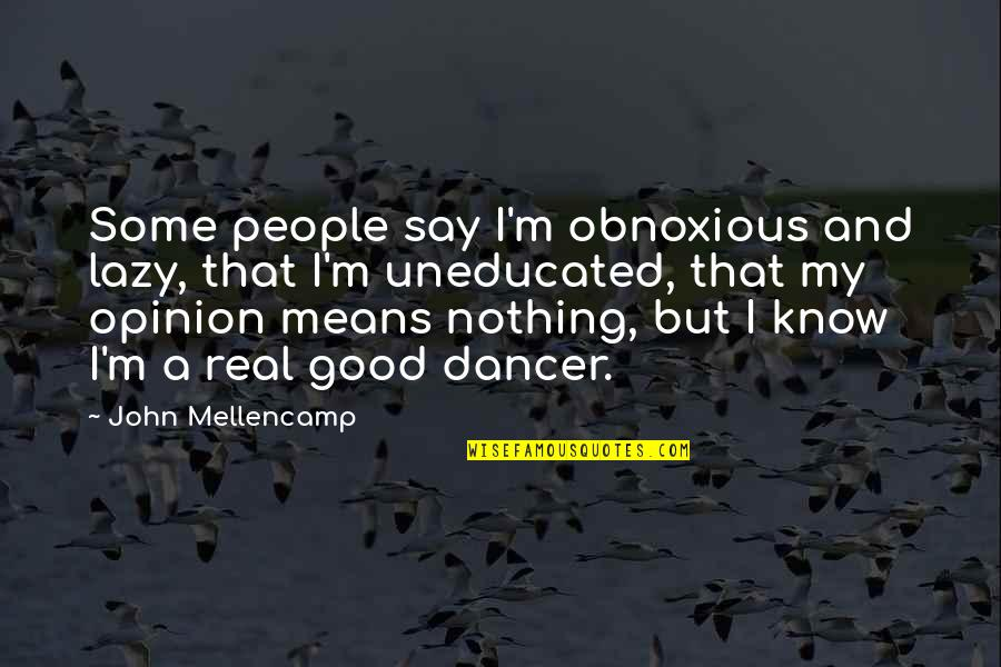 I'm Mean Quotes By John Mellencamp: Some people say I'm obnoxious and lazy, that