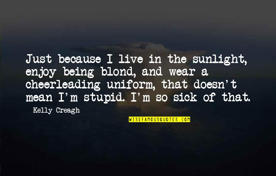 I'm Mean Quotes By Kelly Creagh: Just because I live in the sunlight, enjoy