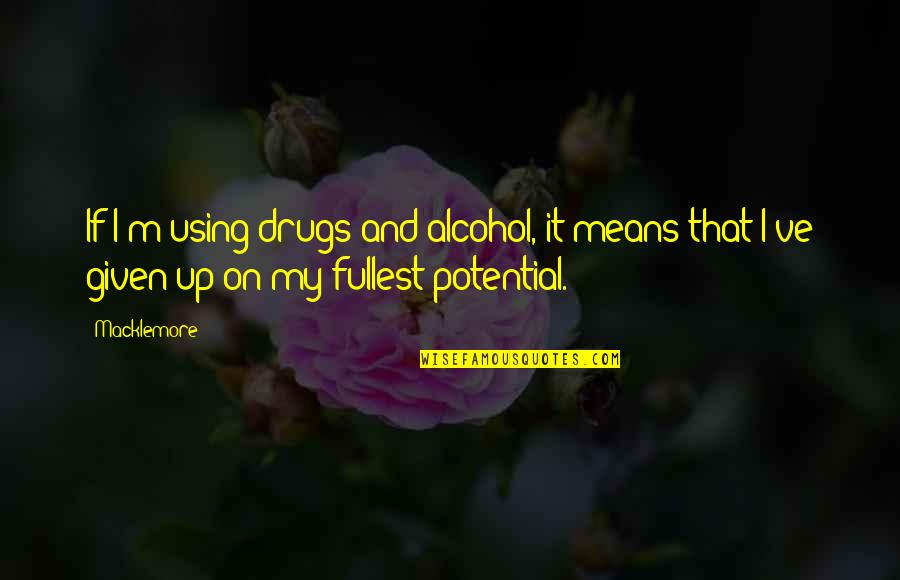 I'm Mean Quotes By Macklemore: If I'm using drugs and alcohol, it means