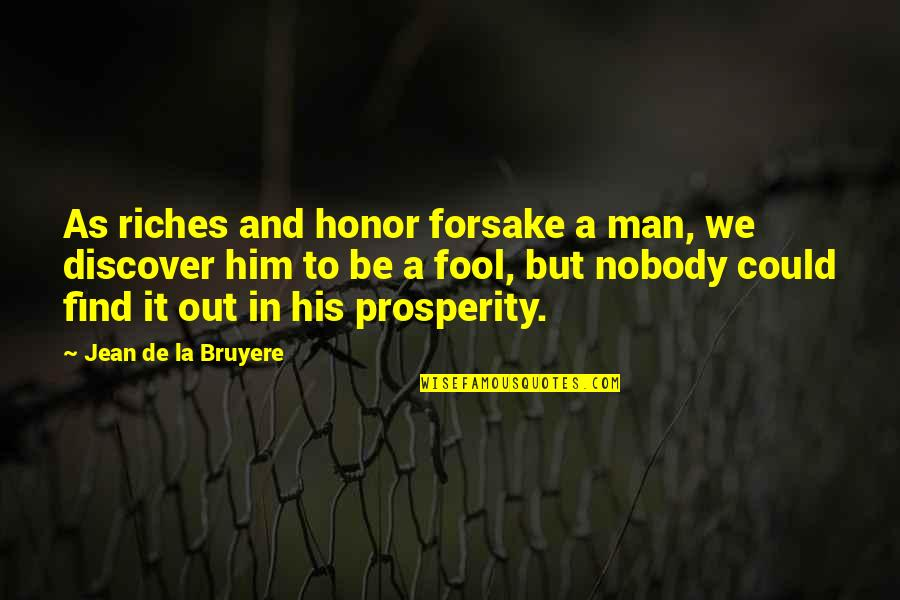 I'm Nobody's Fool Quotes By Jean De La Bruyere: As riches and honor forsake a man, we