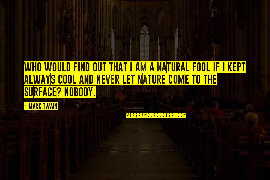 I'm Nobody's Fool Quotes By Mark Twain: Who would find out that I am a