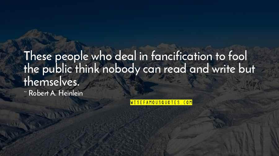 I'm Nobody's Fool Quotes By Robert A. Heinlein: These people who deal in fancification to fool