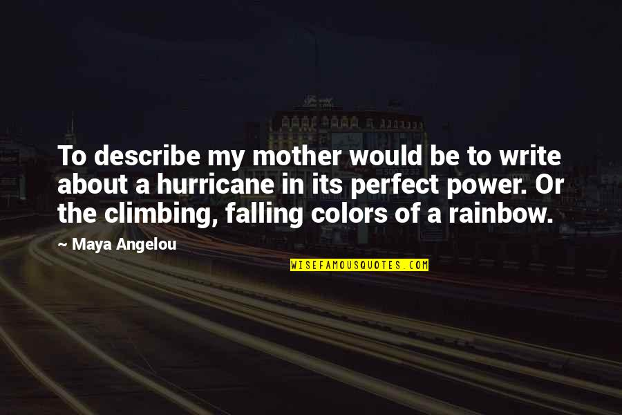 I'm Not A Perfect Mom Quotes By Maya Angelou: To describe my mother would be to write