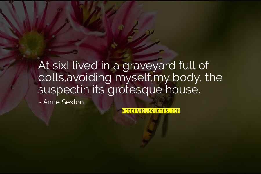 I'm Not Full Of Myself Quotes By Anne Sexton: At sixI lived in a graveyard full of