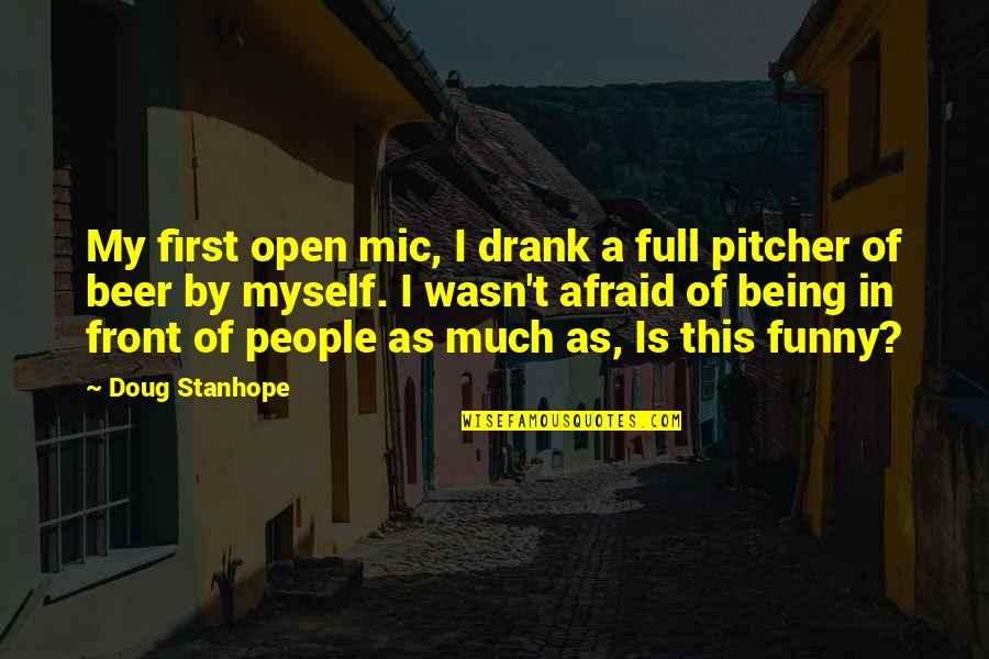 I'm Not Full Of Myself Quotes By Doug Stanhope: My first open mic, I drank a full