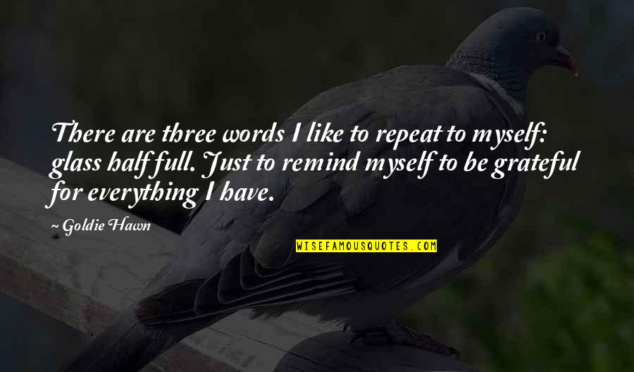 I'm Not Full Of Myself Quotes By Goldie Hawn: There are three words I like to repeat