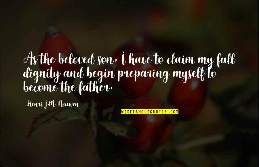 I'm Not Full Of Myself Quotes By Henri J.M. Nouwen: As the beloved son, I have to claim