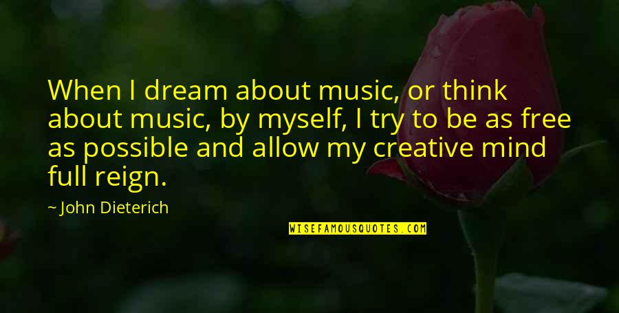 I'm Not Full Of Myself Quotes By John Dieterich: When I dream about music, or think about