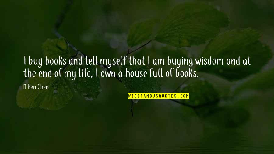 I'm Not Full Of Myself Quotes By Ken Chen: I buy books and tell myself that I