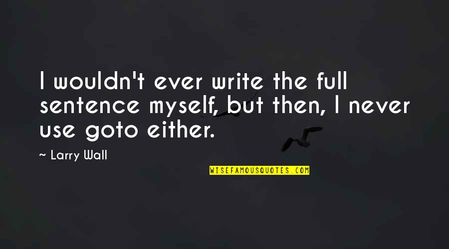 I'm Not Full Of Myself Quotes By Larry Wall: I wouldn't ever write the full sentence myself,