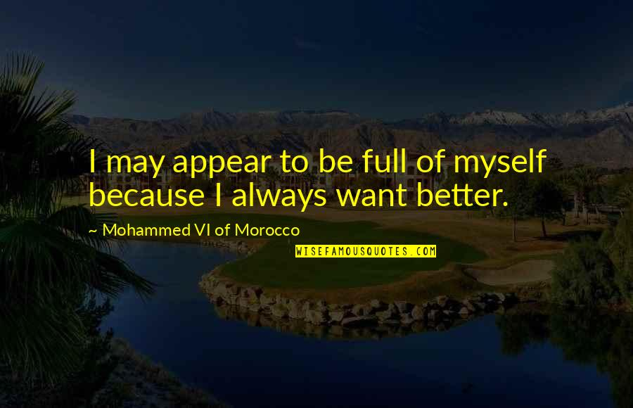 I'm Not Full Of Myself Quotes By Mohammed VI Of Morocco: I may appear to be full of myself
