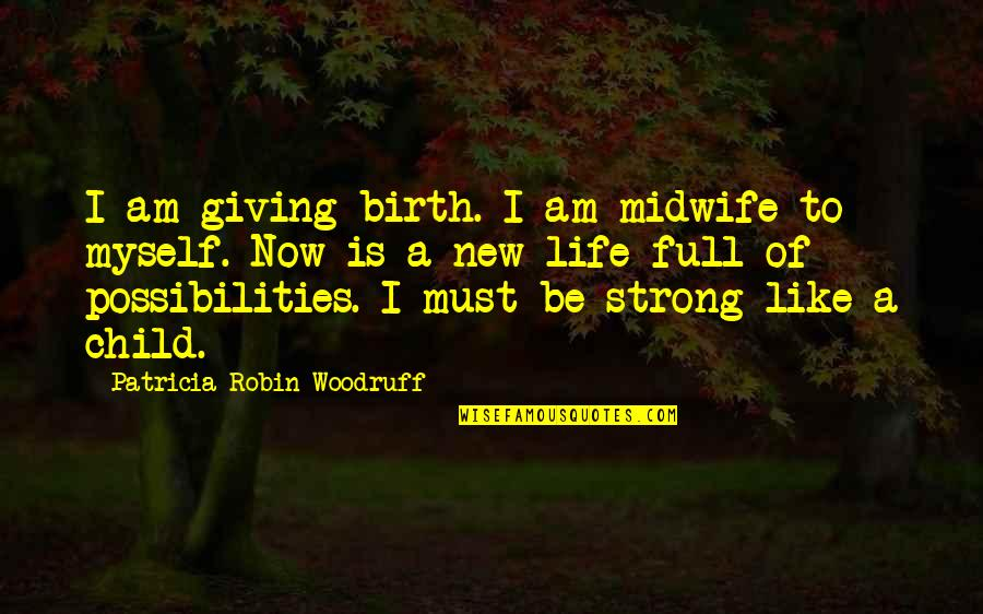 I'm Not Full Of Myself Quotes By Patricia Robin Woodruff: I am giving birth. I am midwife to