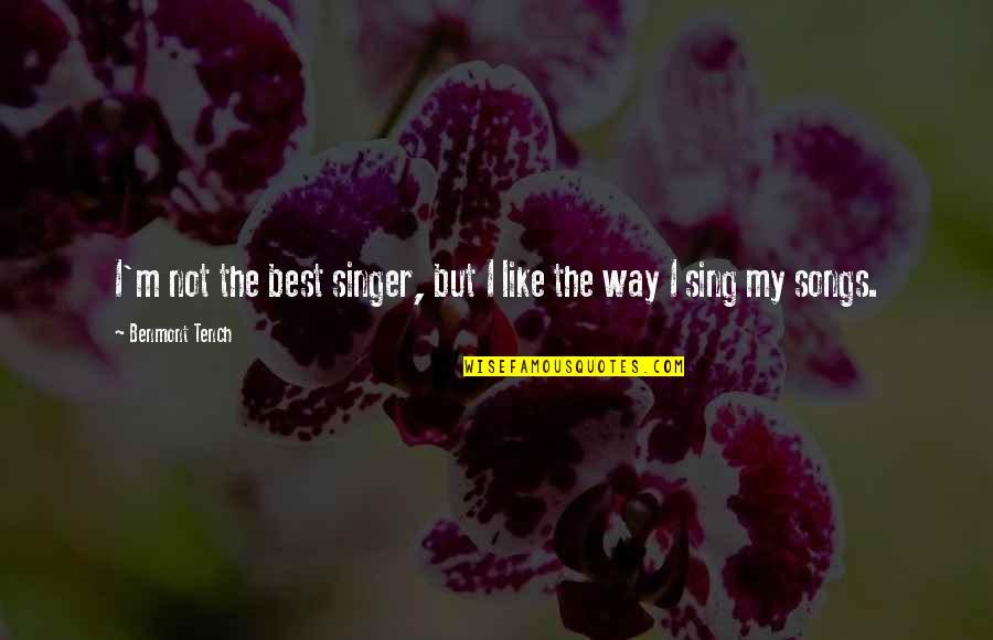 I'm Not The Best Quotes By Benmont Tench: I'm not the best singer, but I like