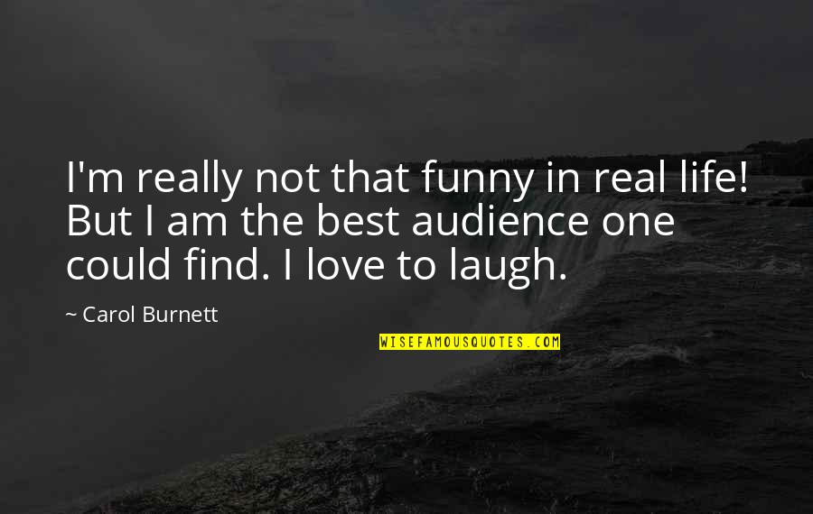 I'm Not The Best Quotes By Carol Burnett: I'm really not that funny in real life!