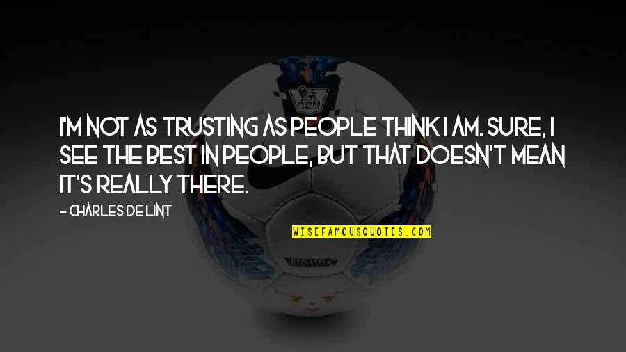 I'm Not The Best Quotes By Charles De Lint: I'm not as trusting as people think I