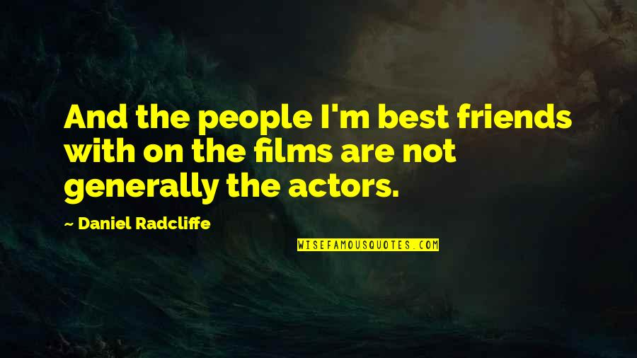 I'm Not The Best Quotes By Daniel Radcliffe: And the people I'm best friends with on