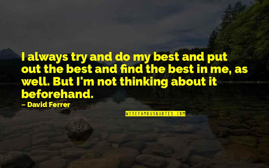 I'm Not The Best Quotes By David Ferrer: I always try and do my best and