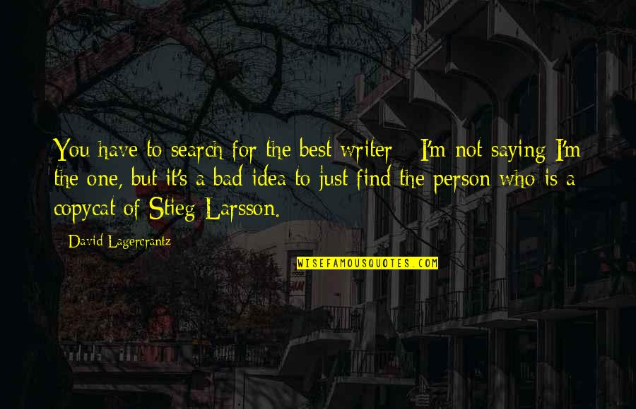 I'm Not The Best Quotes By David Lagercrantz: You have to search for the best writer