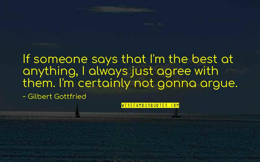 I'm Not The Best Quotes By Gilbert Gottfried: If someone says that I'm the best at