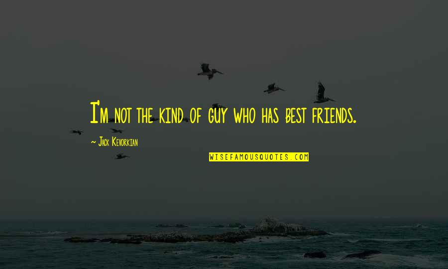 I'm Not The Best Quotes By Jack Kevorkian: I'm not the kind of guy who has