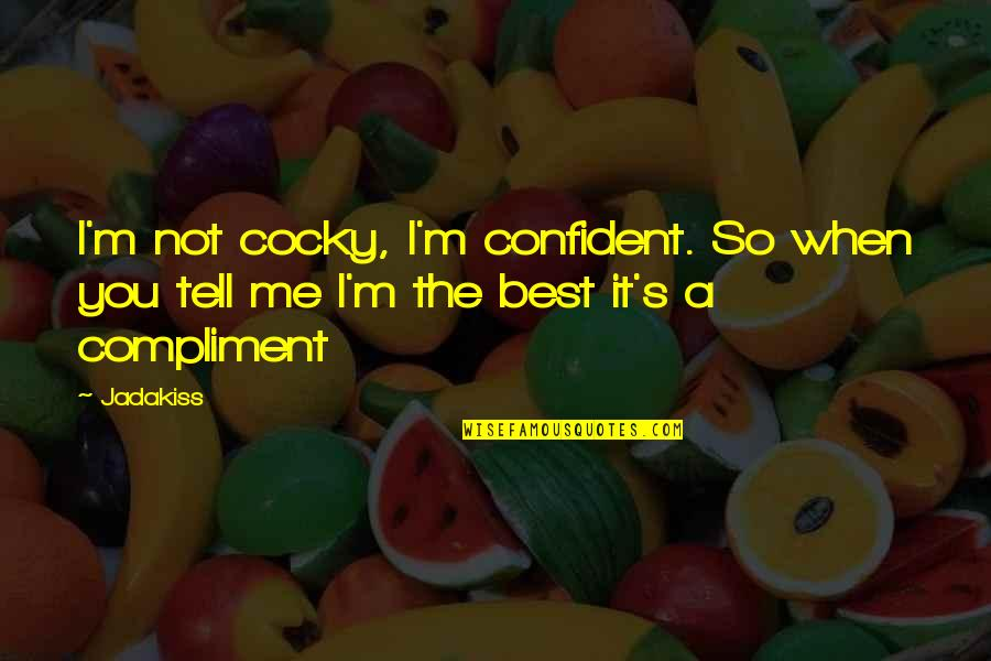 I'm Not The Best Quotes By Jadakiss: I'm not cocky, I'm confident. So when you