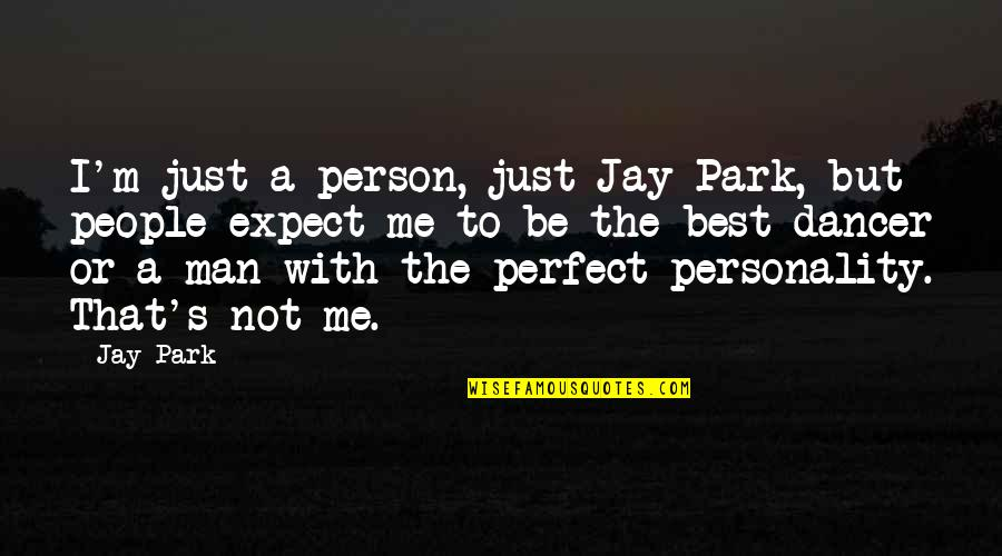 I'm Not The Best Quotes By Jay Park: I'm just a person, just Jay Park, but