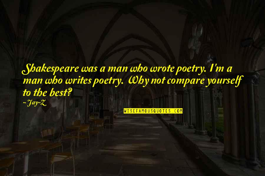 I'm Not The Best Quotes By Jay-Z: Shakespeare was a man who wrote poetry. I'm