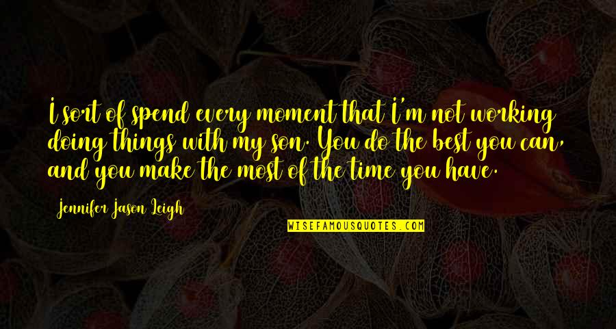 I'm Not The Best Quotes By Jennifer Jason Leigh: I sort of spend every moment that I'm