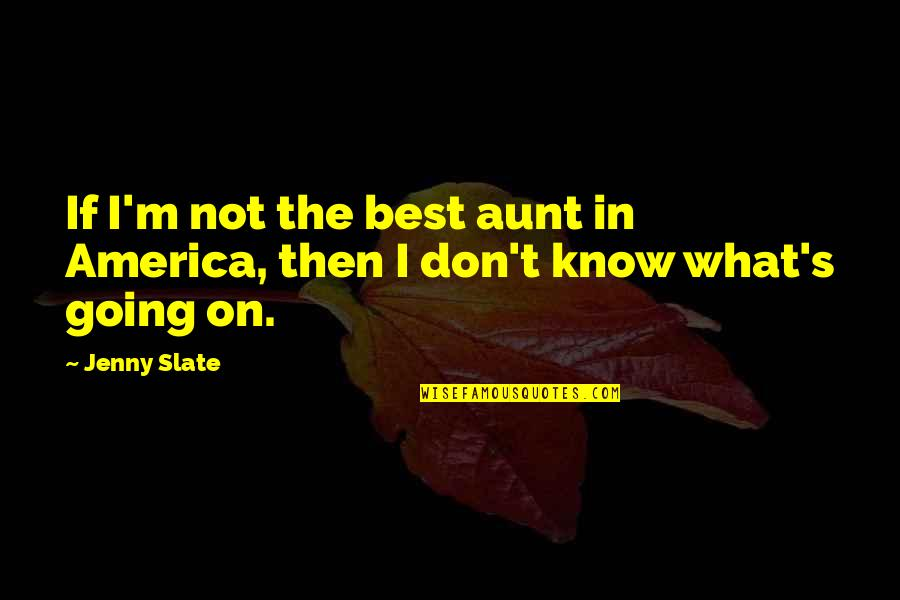 I'm Not The Best Quotes By Jenny Slate: If I'm not the best aunt in America,