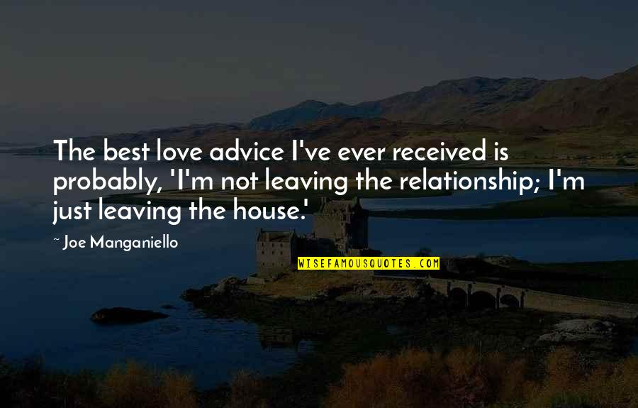 I'm Not The Best Quotes By Joe Manganiello: The best love advice I've ever received is