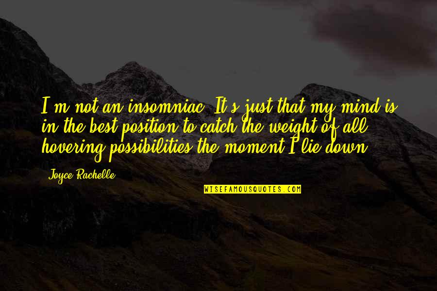 I'm Not The Best Quotes By Joyce Rachelle: I'm not an insomniac. It's just that my