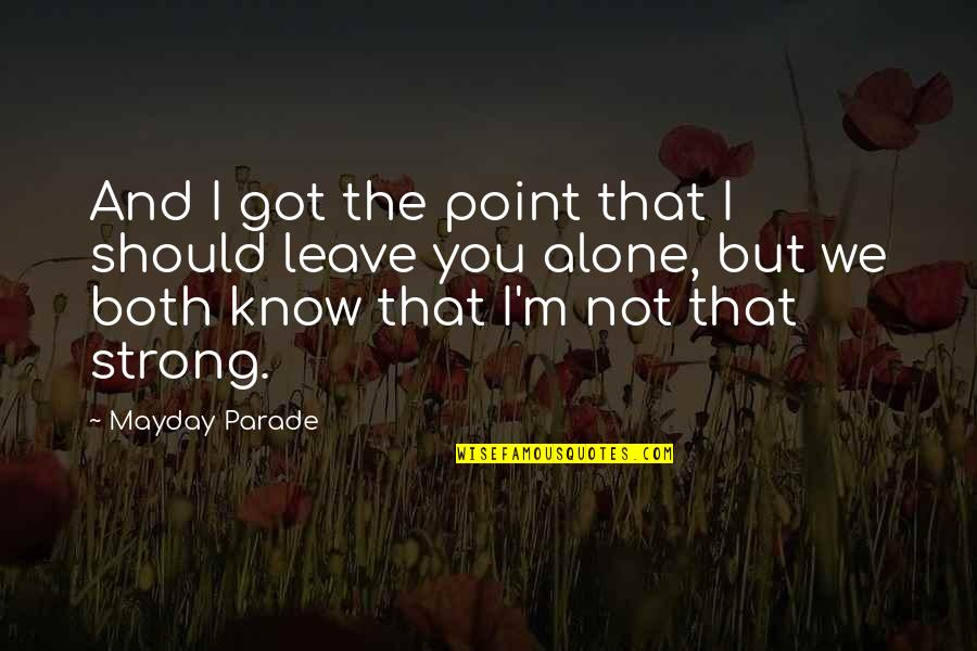 I'm Not The Best Quotes By Mayday Parade: And I got the point that I should