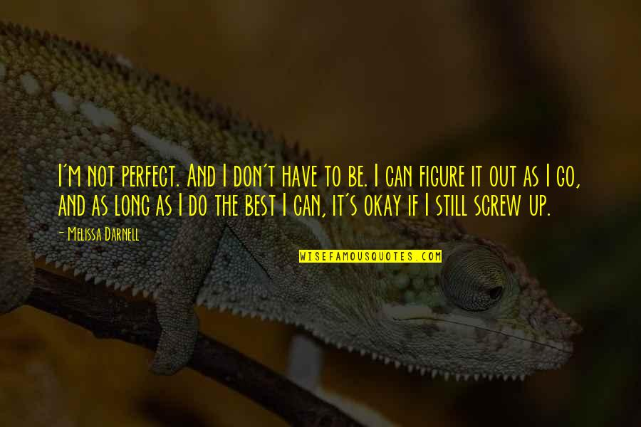 I'm Not The Best Quotes By Melissa Darnell: I'm not perfect. And I don't have to