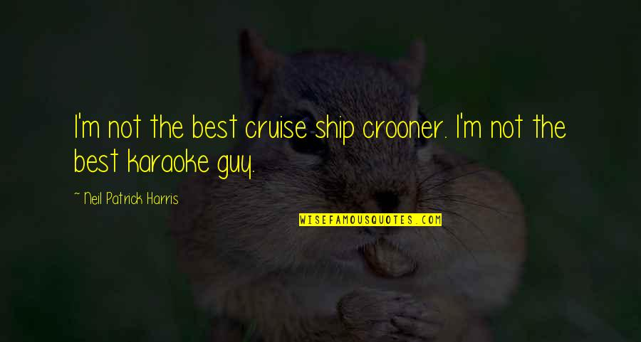I'm Not The Best Quotes By Neil Patrick Harris: I'm not the best cruise ship crooner. I'm