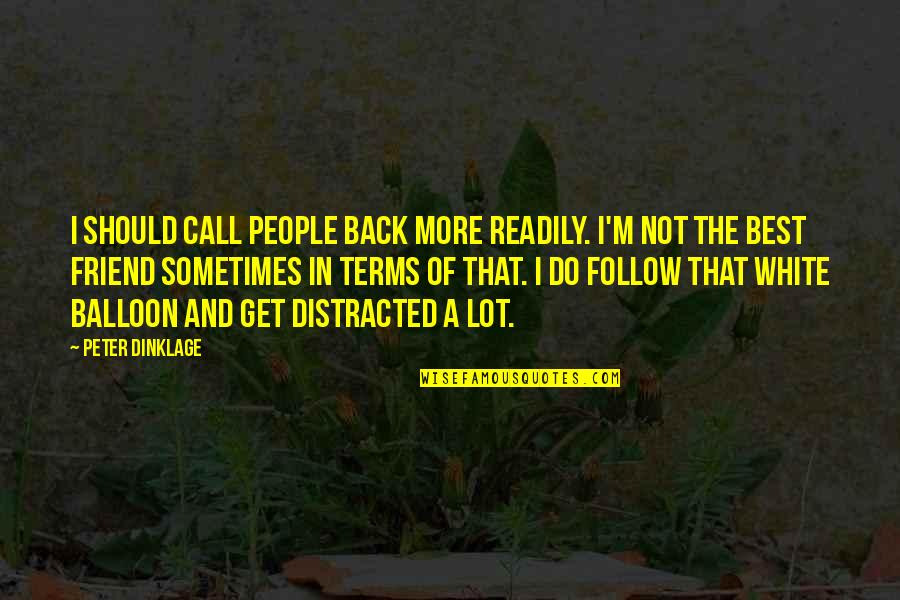 I'm Not The Best Quotes By Peter Dinklage: I should call people back more readily. I'm