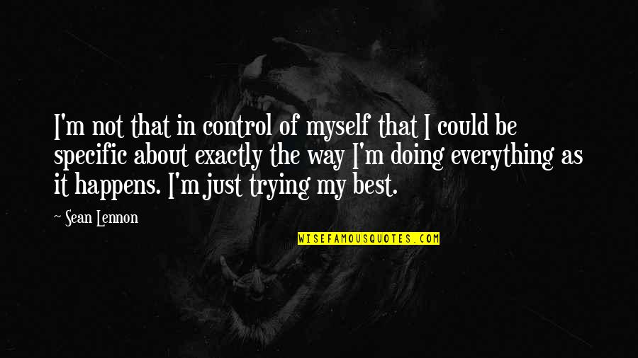 I'm Not The Best Quotes By Sean Lennon: I'm not that in control of myself that