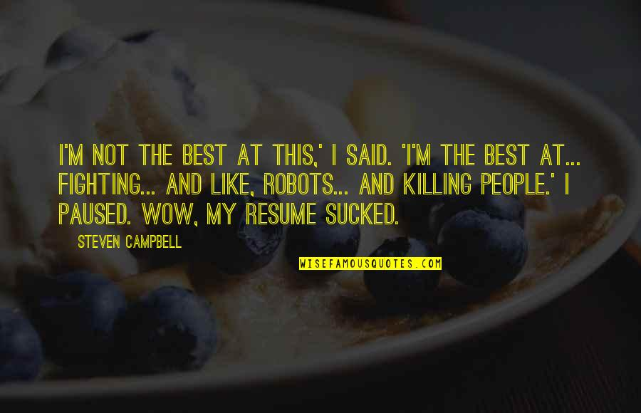 I'm Not The Best Quotes By Steven Campbell: I'm not the best at this,' I said.