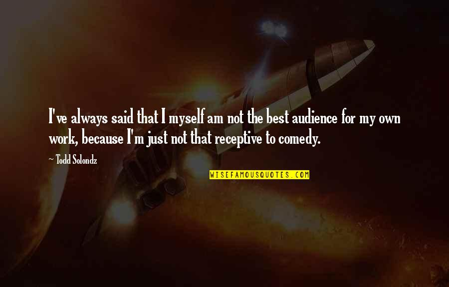 I'm Not The Best Quotes By Todd Solondz: I've always said that I myself am not