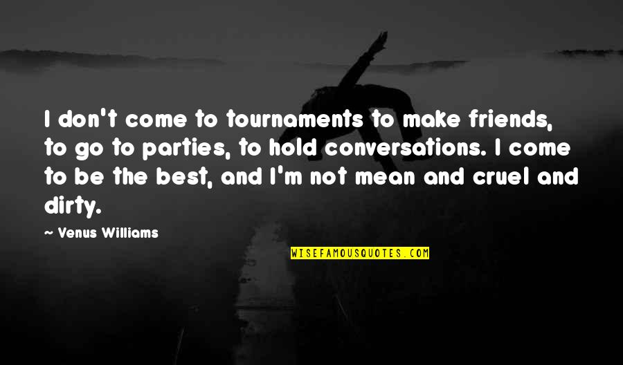 I'm Not The Best Quotes By Venus Williams: I don't come to tournaments to make friends,