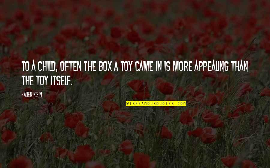 I'm Not Toy Quotes By Allen Klein: To a child, often the box a toy