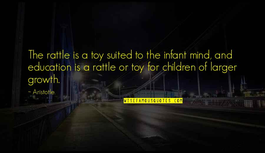 I'm Not Toy Quotes By Aristotle.: The rattle is a toy suited to the