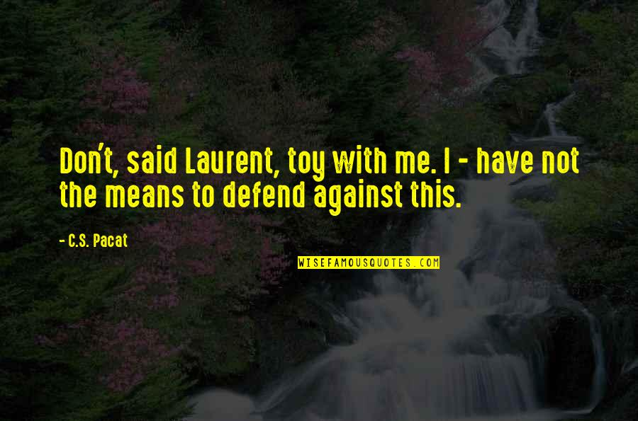 I'm Not Toy Quotes By C.S. Pacat: Don't, said Laurent, toy with me. I -